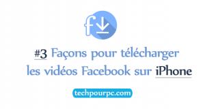 #3 Façons pour télécharger les vidéos Facebook sur iPhone