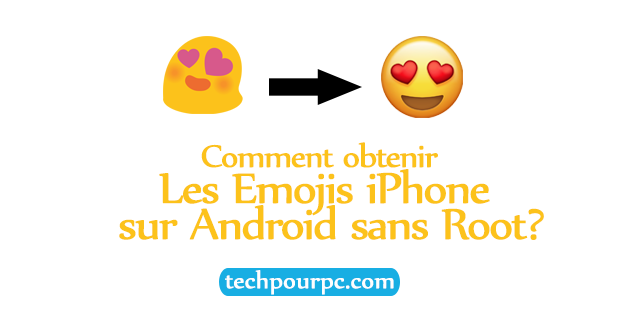 Comment obtenir des Emojis iPhone sur Android sans Root?