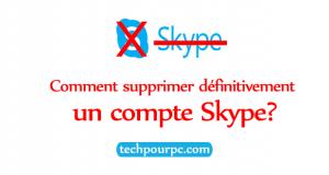 Comment supprimer définitivement un compte Skype?