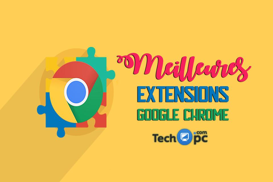 meilleur extension chrome, chrome extension, extension chrome android, meilleurs extensions chrome pour developers, best chrome extensions reddit, extension vpn, extension chrome mobile, chrome webshop